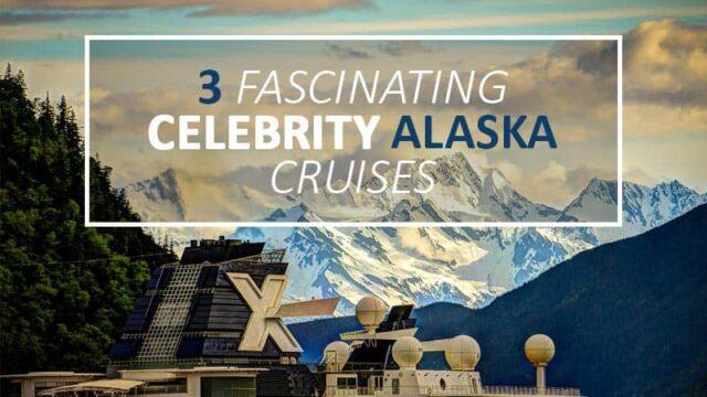 3 Fascinating Celebrity Alaska Cruises