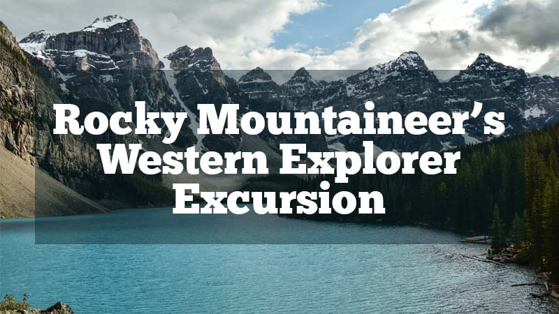 Rocky Mountaineer's Western Explorer Excursion