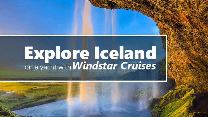 Explore Iceland on a Yacht with Windstar Cruises