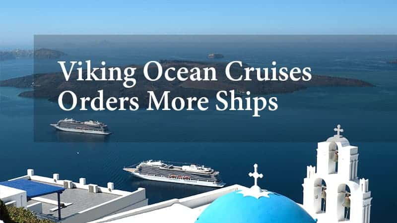 Viking Ocean Cruises Orders More Ships