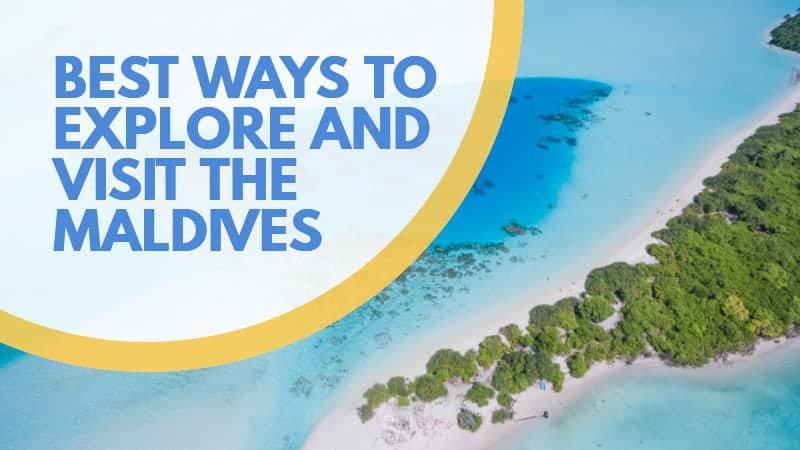 Best Ways to Explore and Visit the Maldives