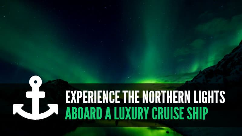 Experience The Northern Lights Aboard A Luxury Cruise Ship