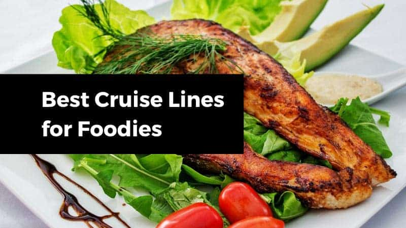 7 Best Cruise Lines for Foodies