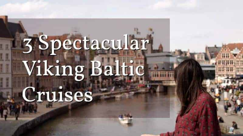 3 Spectacular Viking Baltic Cruises