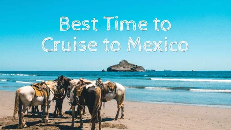 Best time to cruise to Mexico