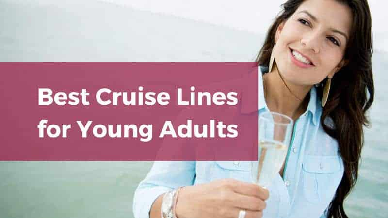 8 Best Cruise Lines for Young Adults
