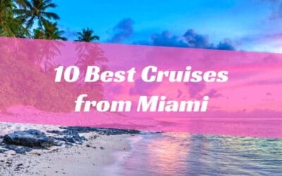 10 Best Cruises from Miami
