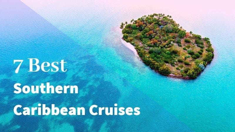 Island in Ocean with text: 7 Best Southern Caribbean Cruises