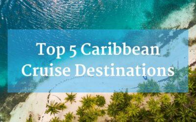 Top 5 Caribbean Cruise Destinations