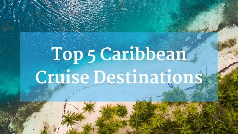 Top 5 Caribbean Cruise Destinations