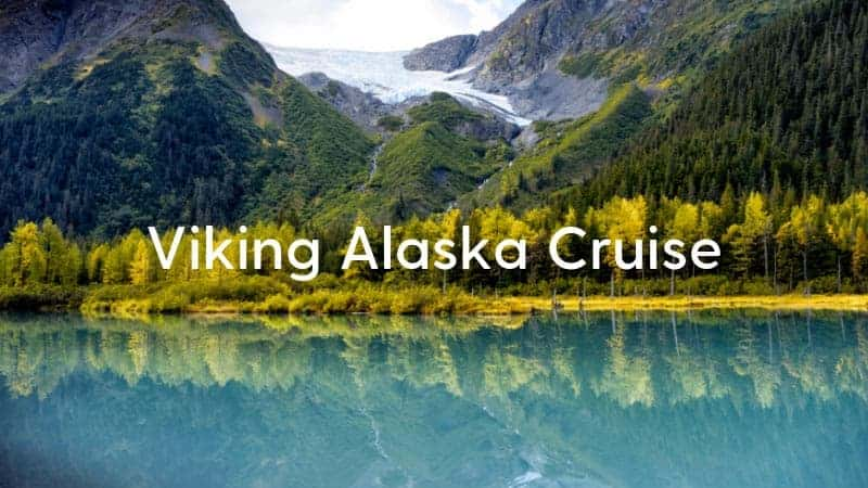Viking Alaska Cruise Recommendation: Alaska & Inside Passage Cruise
