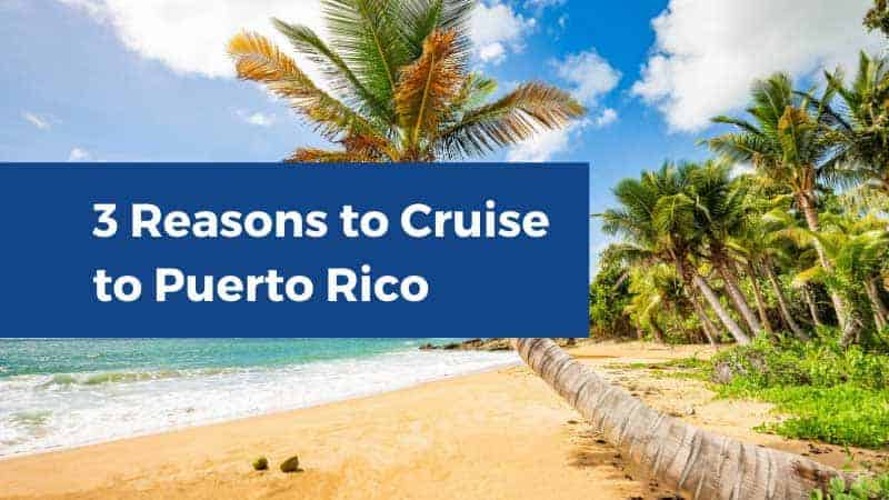 3 Reasons Why You Should Cruise to Puerto Rico